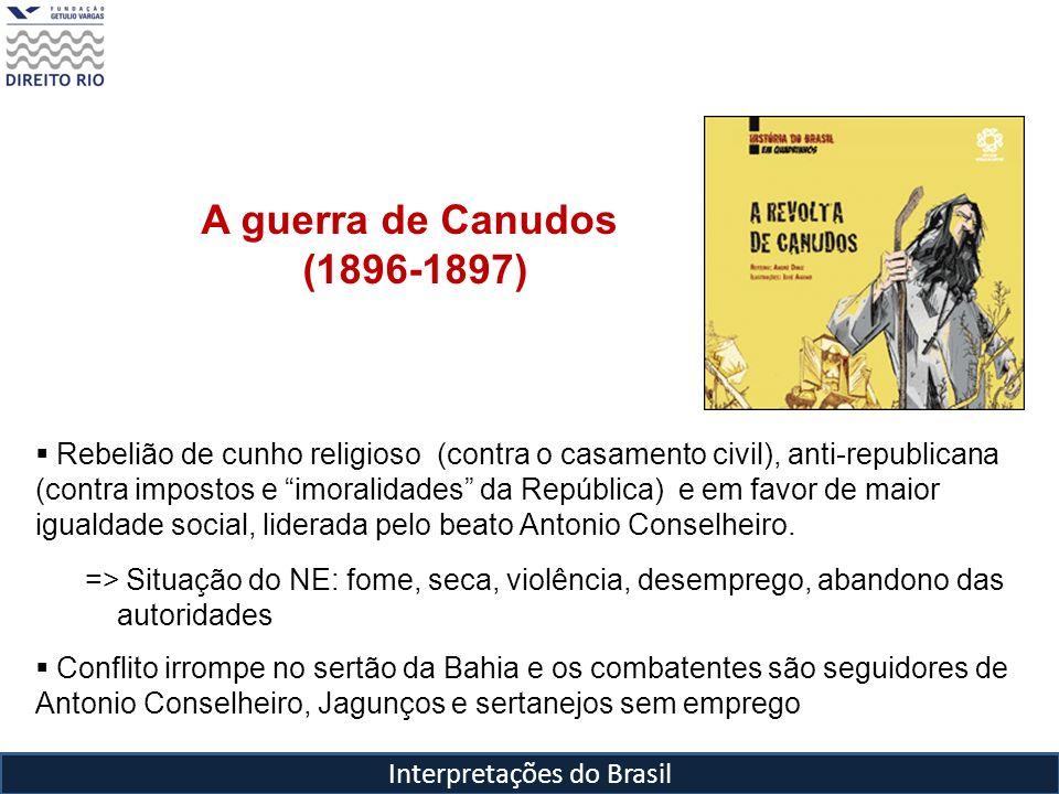 Interpretações do Brasil A guerra de Canudos (1896-1897) Rebelião de cunho religioso (contra o casamento civil), anti-republicana (contra impostos e i