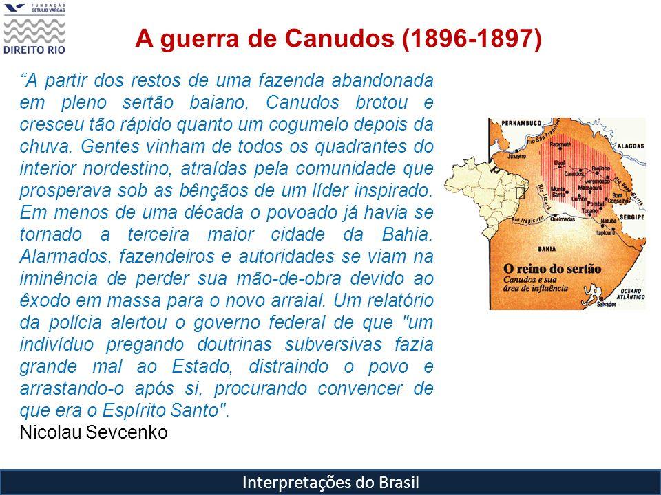 Interpretações do Brasil Vista Geral de Canudos Fotos Flávio de Barros,1897 Canudos foi abatido após 4 expedições militares, a última com quase 5 mil homens Antônio Conselheiro, morto em 22 de setembro de 1897, teve seu corpo exumado e sua cabeça decepada para estudos frenológicos.