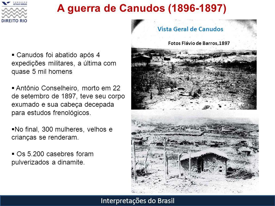 Interpretações do Brasil Vista Geral de Canudos Fotos Flávio de Barros,1897 Canudos foi abatido após 4 expedições militares, a última com quase 5 mil