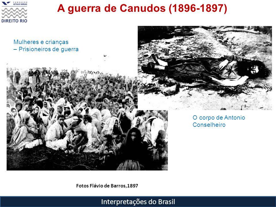 Interpretações do Brasil Fotos Flávio de Barros,1897 A guerra de Canudos (1896-1897) Mulheres e crianças – Prisioneiros de guerra O corpo de Antonio C