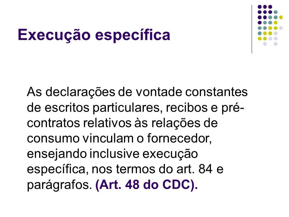 Execução específica As declarações de vontade constantes de escritos particulares, recibos e pré- contratos relativos às relações de consumo vinculam