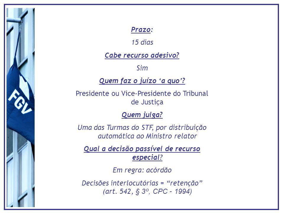 Prazo: 15 dias Cabe recurso adesivo? Sim Quem faz o juízo a quo? Presidente ou Vice-Presidente do Tribunal de Justiça Quem julga? Uma das Turmas do ST