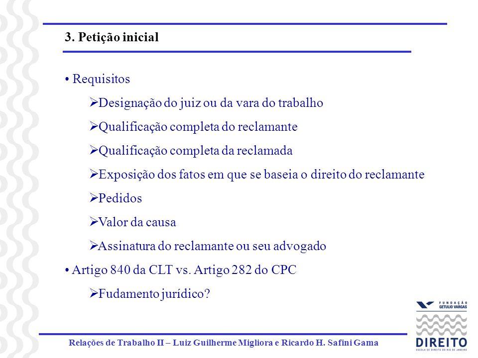 Relações de Trabalho II – Luiz Guilherme Migliora e Ricardo H. Safini Gama 3. Petição inicial Requisitos Designação do juiz ou da vara do trabalho Qua