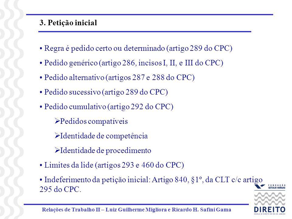 Relações de Trabalho II – Luiz Guilherme Migliora e Ricardo H. Safini Gama 3. Petição inicial Regra é pedido certo ou determinado (artigo 289 do CPC)