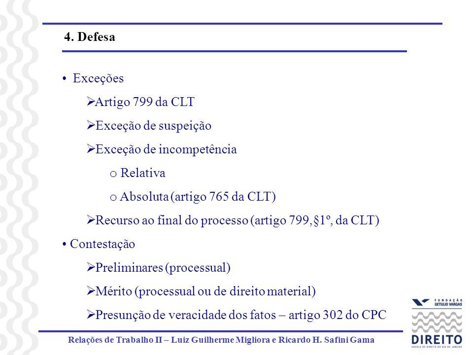 Relações de Trabalho II – Luiz Guilherme Migliora e Ricardo H. Safini Gama 4. Defesa Exceções Artigo 799 da CLT Exceção de suspeição Exceção de incomp