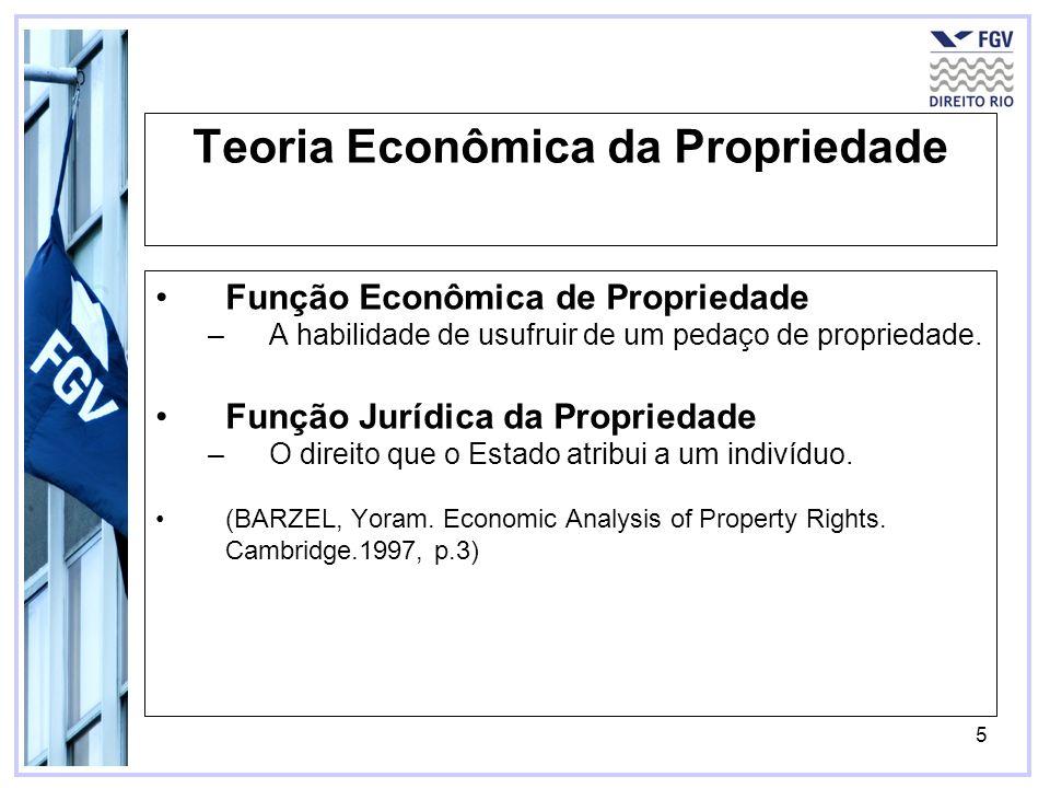 5 Teoria Econômica da Propriedade Função Econômica de Propriedade –A habilidade de usufruir de um pedaço de propriedade. Função Jurídica da Propriedad