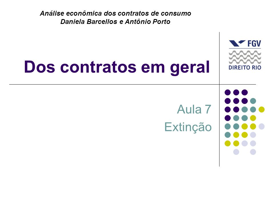 Dos contratos em geral Aula 7 Extinção Análise econômica dos contratos de consumo Daniela Barcellos e Antônio Porto