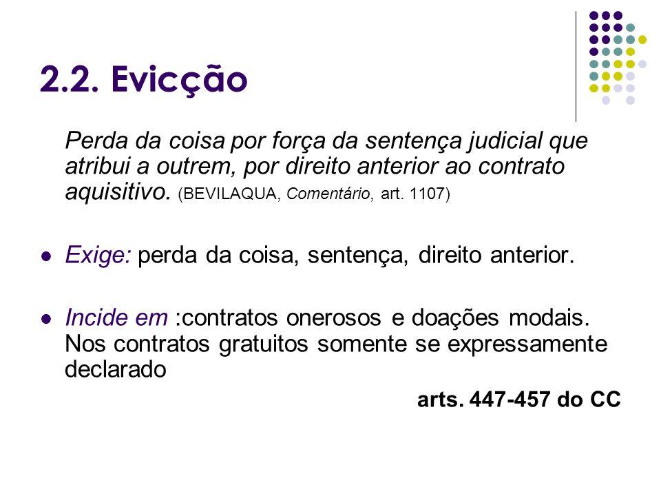 2.2. Evicção Perda da coisa por força da sentença judicial que atribui a outrem, por direito anterior ao contrato aquisitivo. (BEVILAQUA, Comentário,