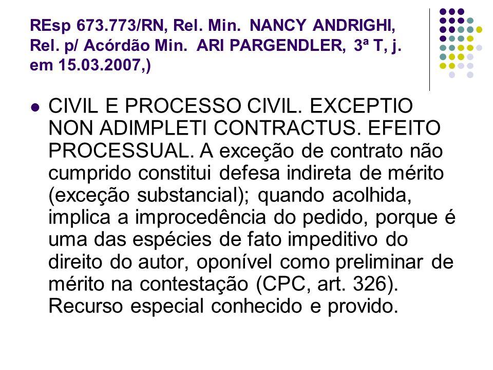 REsp 673.773/RN, Rel. Min. NANCY ANDRIGHI, Rel. p/ Acórdão Min. ARI PARGENDLER, 3ª T, j. em 15.03.2007,) CIVIL E PROCESSO CIVIL. EXCEPTIO NON ADIMPLET