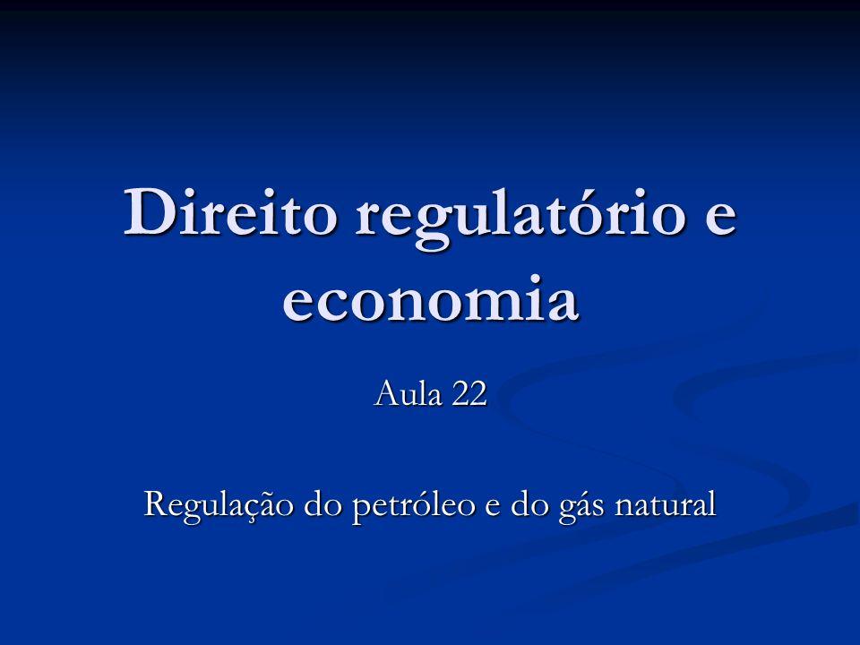 Direito regulatório e economia Aula 22 Regulação do petróleo e do gás natural