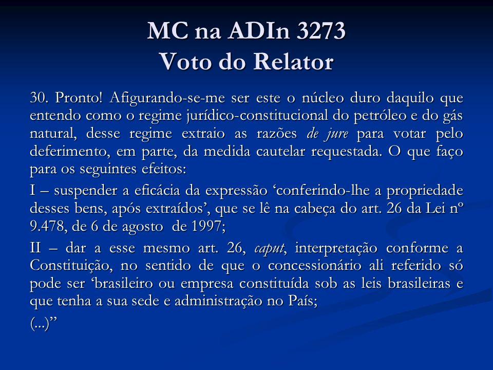 MC na ADIn 3273 Voto do Relator 30. Pronto! Afigurando-se-me ser este o núcleo duro daquilo que entendo como o regime jurídico-constitucional do petró