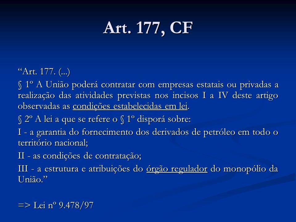 Art. 177, CF Art. 177. (...) § 1º A União poderá contratar com empresas estatais ou privadas a realização das atividades previstas nos incisos I a IV
