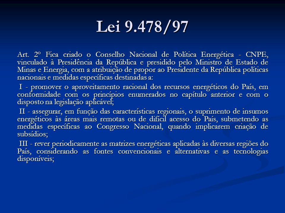 Lei 9.478/97 Art. 2° Fica criado o Conselho Nacional de Política Energética - CNPE, vinculado à Presidência da República e presidido pelo Ministro de