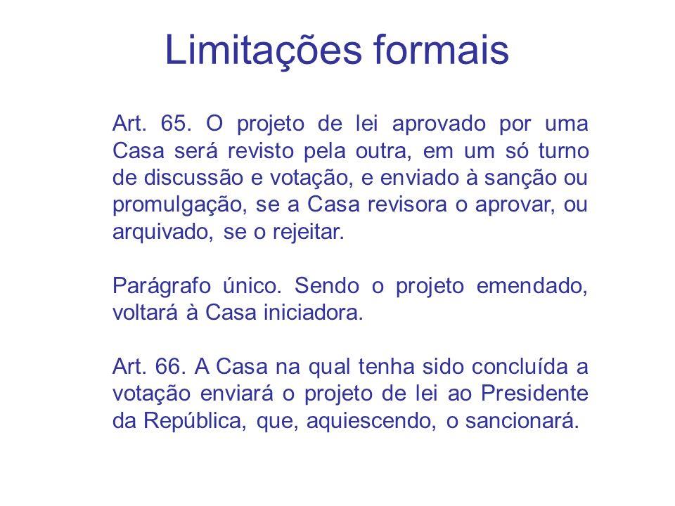 Limitações formais Art. 65. O projeto de lei aprovado por uma Casa será revisto pela outra, em um só turno de discussão e votação, e enviado à sanção