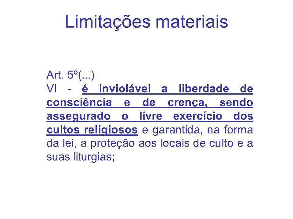 Limitações materiais Art. 5º(...) VI - é inviolável a liberdade de consciência e de crença, sendo assegurado o livre exercício dos cultos religiosos e