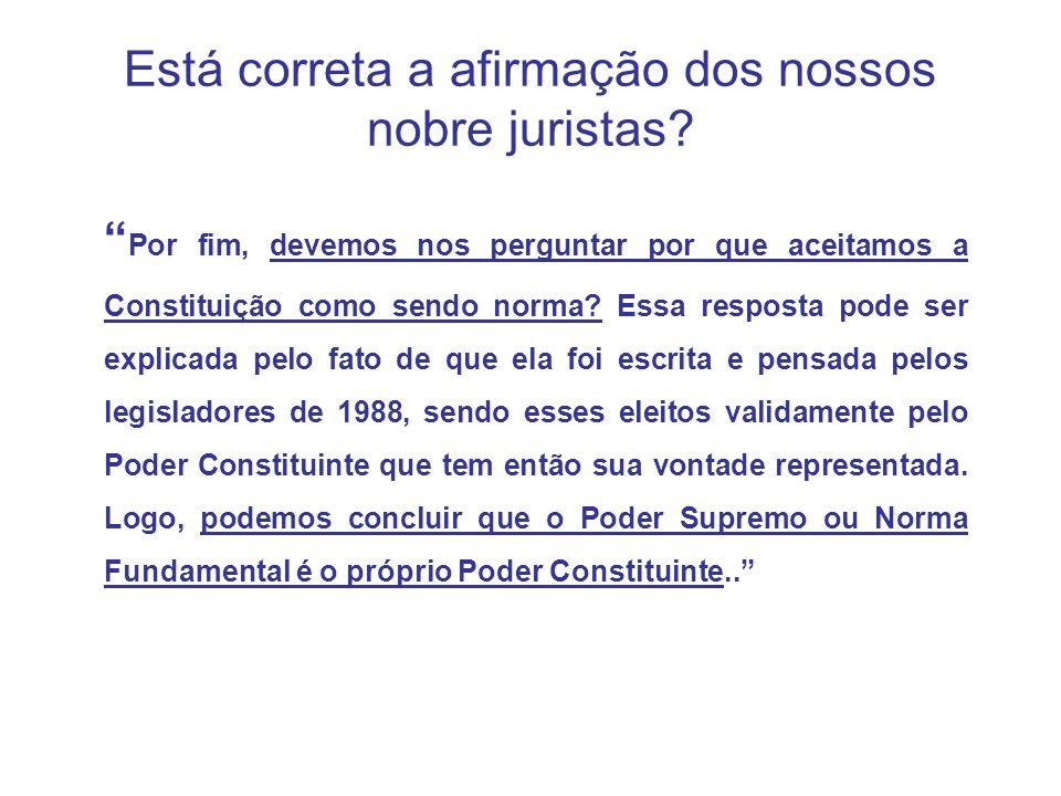 Está correta a afirmação dos nossos nobre juristas? Por fim, devemos nos perguntar por que aceitamos a Constituição como sendo norma? Essa resposta po