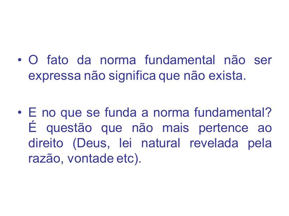 O fato da norma fundamental não ser expressa não significa que não exista. E no que se funda a norma fundamental? É questão que não mais pertence ao d