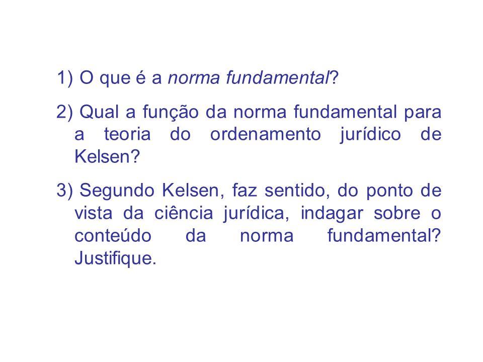 1) O que é a norma fundamental? 2) Qual a função da norma fundamental para a teoria do ordenamento jurídico de Kelsen? 3) Segundo Kelsen, faz sentido,