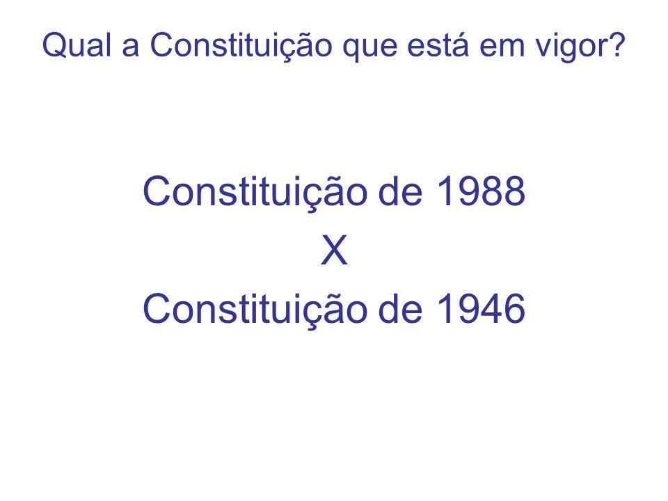 Qual a Constituição que está em vigor? Constituição de 1988 X Constituição de 1946