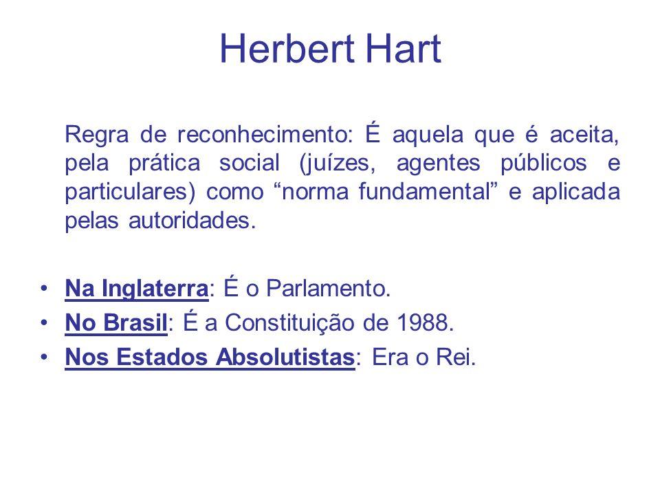 Herbert Hart Regra de reconhecimento: É aquela que é aceita, pela prática social (juízes, agentes públicos e particulares) como norma fundamental e ap
