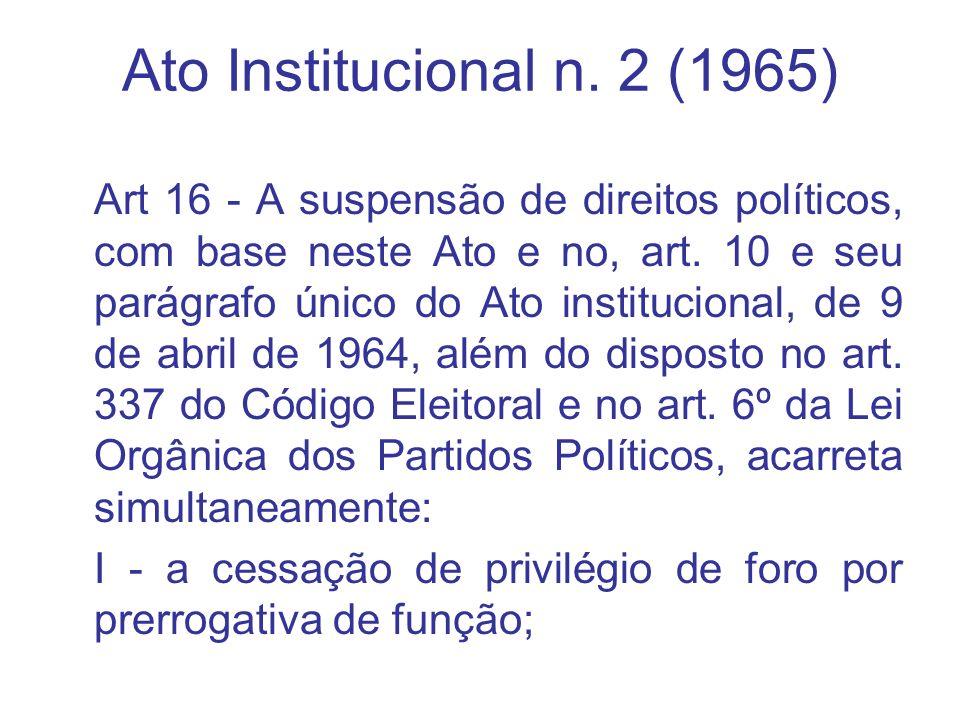 Ato Institucional n. 2 (1965) Art 16 - A suspensão de direitos políticos, com base neste Ato e no, art. 10 e seu parágrafo único do Ato institucional,