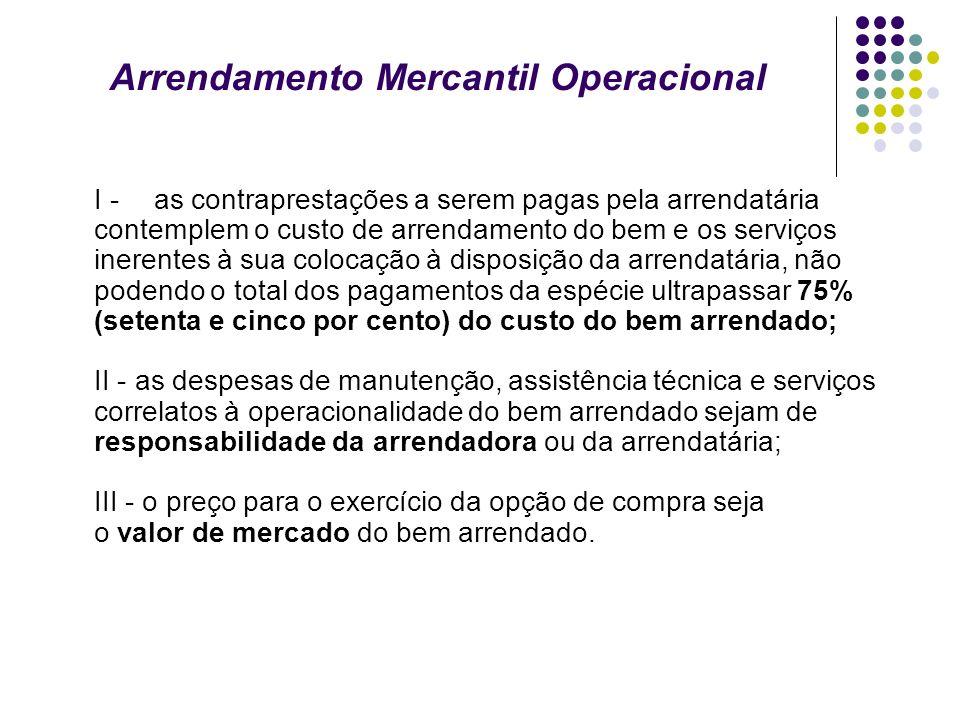 Arrendamento Mercantil Operacional I - as contraprestações a serem pagas pela arrendatária contemplem o custo de arrendamento do bem e os serviços ine