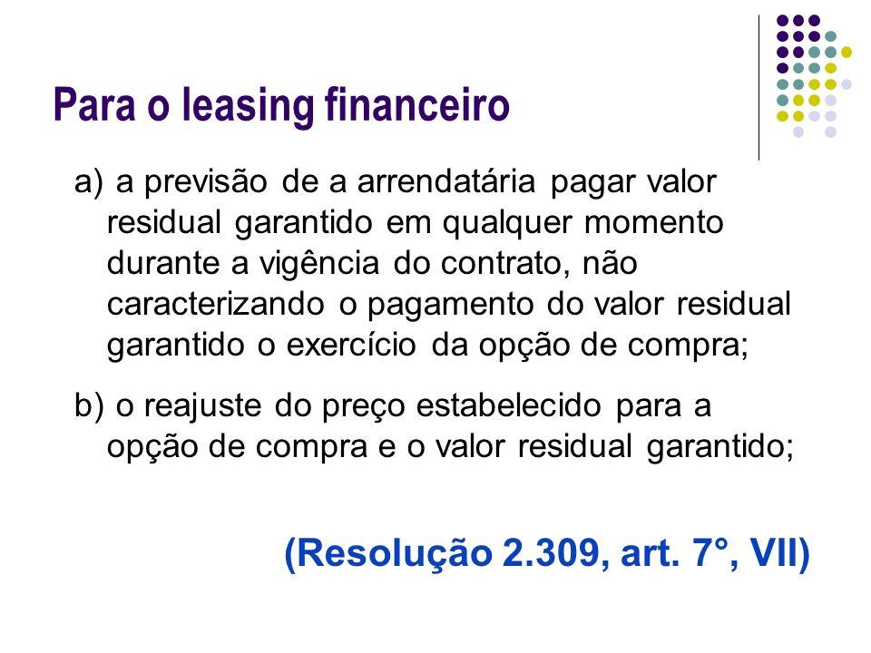 Para o leasing financeiro a) a previsão de a arrendatária pagar valor residual garantido em qualquer momento durante a vigência do contrato, não carac