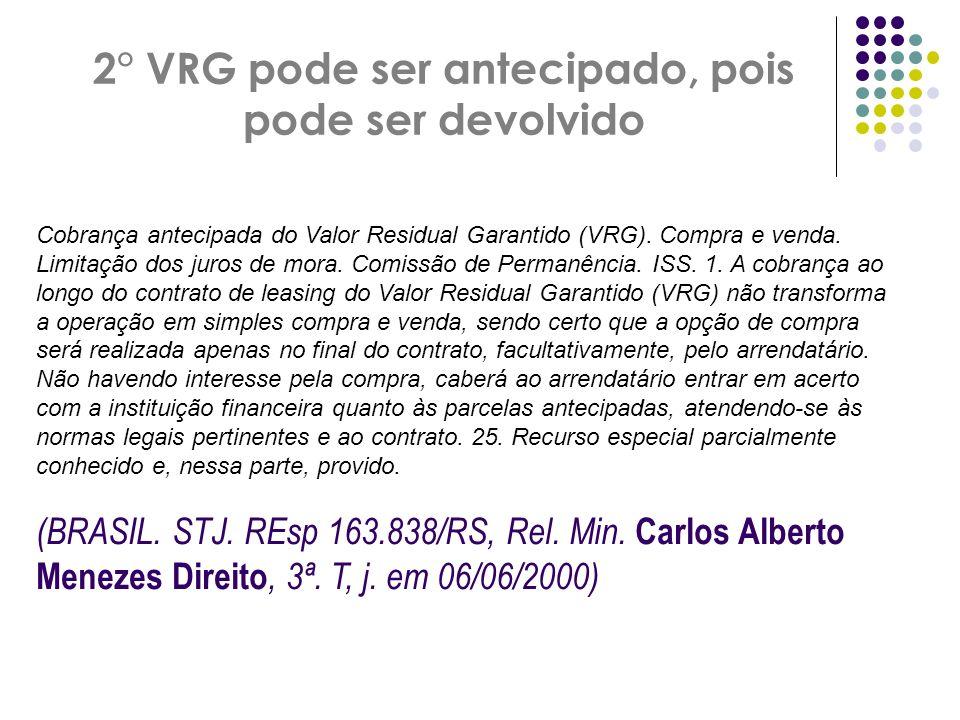 2° VRG pode ser antecipado, pois pode ser devolvido Cobrança antecipada do Valor Residual Garantido (VRG). Compra e venda. Limitação dos juros de mora