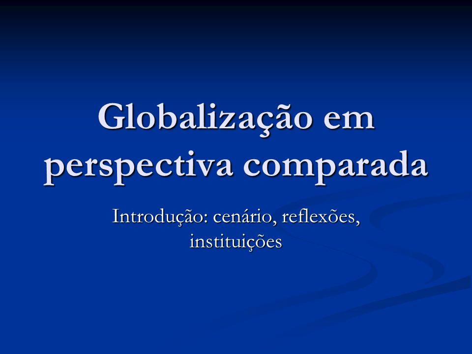 Globalização em perspectiva comparada Introdução: cenário, reflexões, instituições