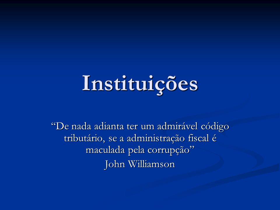 Instituições De nada adianta ter um admirável código tributário, se a administração fiscal é maculada pela corrupção John Williamson