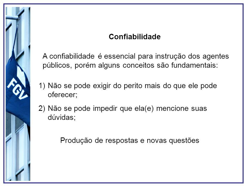Confiabilidade A confiabilidade é essencial para instrução dos agentes públicos, porém alguns conceitos são fundamentais: 1)Não se pode exigir do peri
