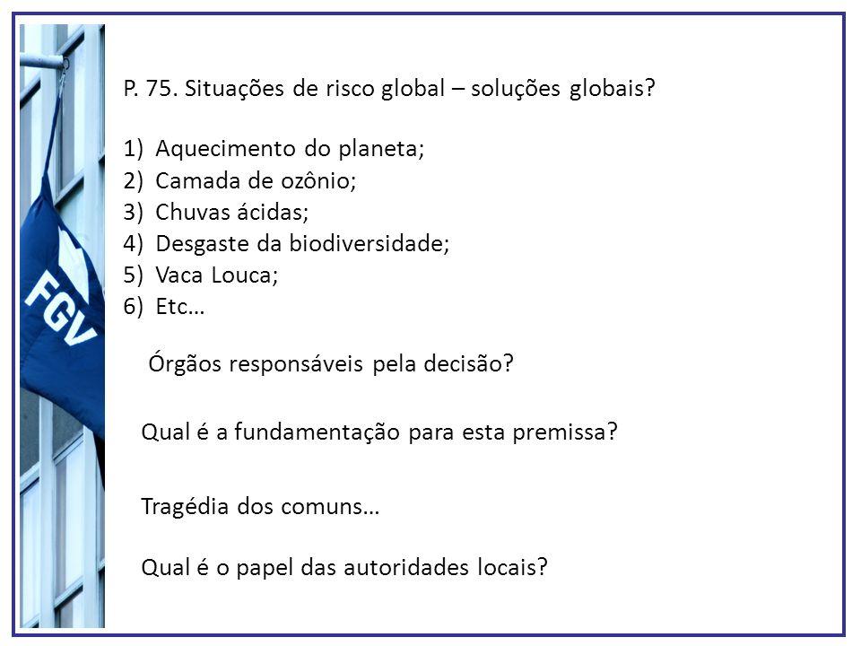 P. 75. Situações de risco global – soluções globais? 1)Aquecimento do planeta; 2)Camada de ozônio; 3)Chuvas ácidas; 4)Desgaste da biodiversidade; 5)Va