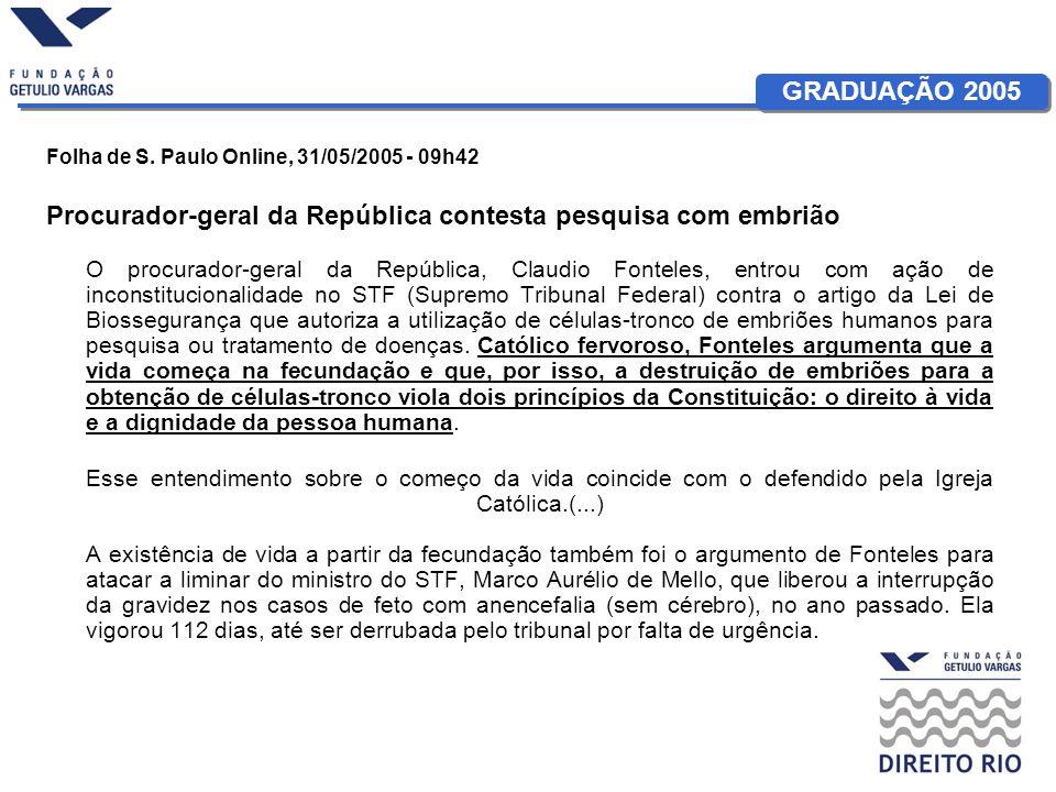 GRADUAÇÃO 2005 Folha de S. Paulo Online, 31/05/2005 - 09h42 Procurador-geral da República contesta pesquisa com embrião O procurador-geral da Repúblic