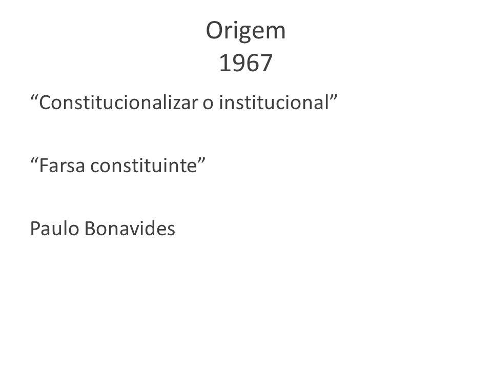Origem 1967 Constitucionalizar o institucional Farsa constituinte Paulo Bonavides