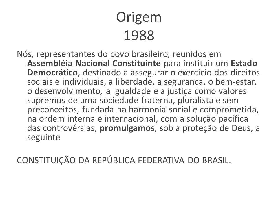 Origem 1988 Nós, representantes do povo brasileiro, reunidos em Assembléia Nacional Constituinte para instituir um Estado Democrático, destinado a ass