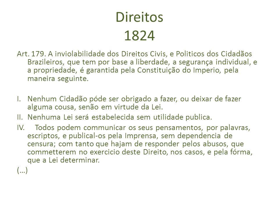 Direitos 1824 Art. 179. A inviolabilidade dos Direitos Civis, e Politicos dos Cidadãos Brazileiros, que tem por base a liberdade, a segurança individu