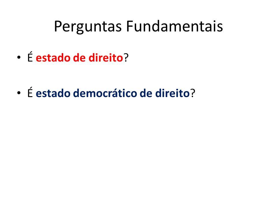 Perguntas Fundamentais É estado de direito? É estado democrático de direito?