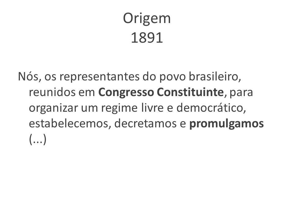 Origem 1934 Nós, os representantes do povo brasileiro, pondo a nossa confiança em Deus, reunidos em Assembléia Nacional Constituinte para organizar um regime democrático, que assegure à Nação a unidade, a liberdade, a justiça e o bem- estar social e econômico, decretamos e promulgamos a seguinte