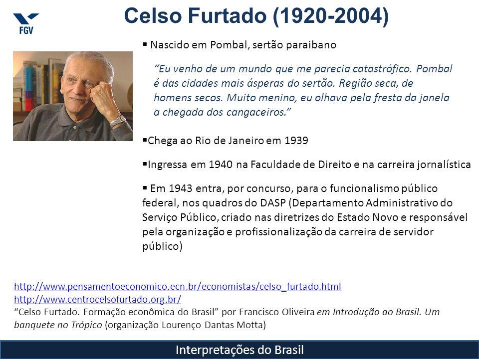 Celso Furtado (1920-2004) Se diploma em Direito em 1944 e é convocado pela Força Expedicionária Brasileira (FEB) e vai para a Itália Em 1945, quando retorna da 2ª Guerra, opta por ser economista, ao invés de advogado.