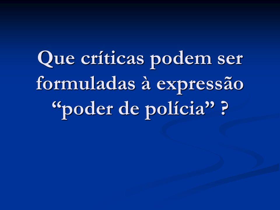 Que críticas podem ser formuladas à expressão poder de polícia ?