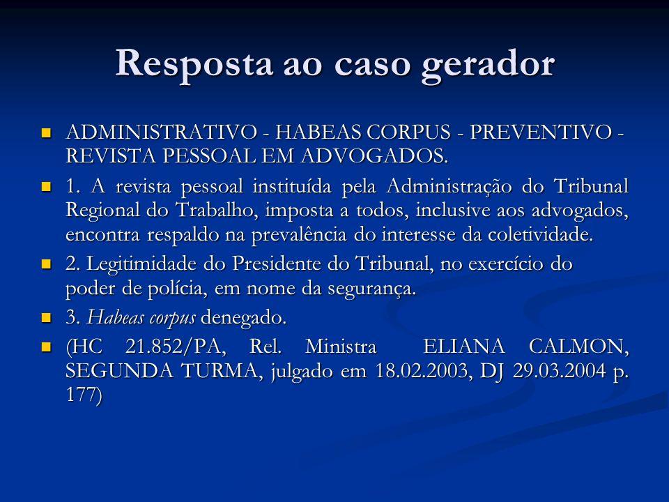 Resposta ao caso gerador ADMINISTRATIVO - HABEAS CORPUS - PREVENTIVO - REVISTA PESSOAL EM ADVOGADOS. ADMINISTRATIVO - HABEAS CORPUS - PREVENTIVO - REV
