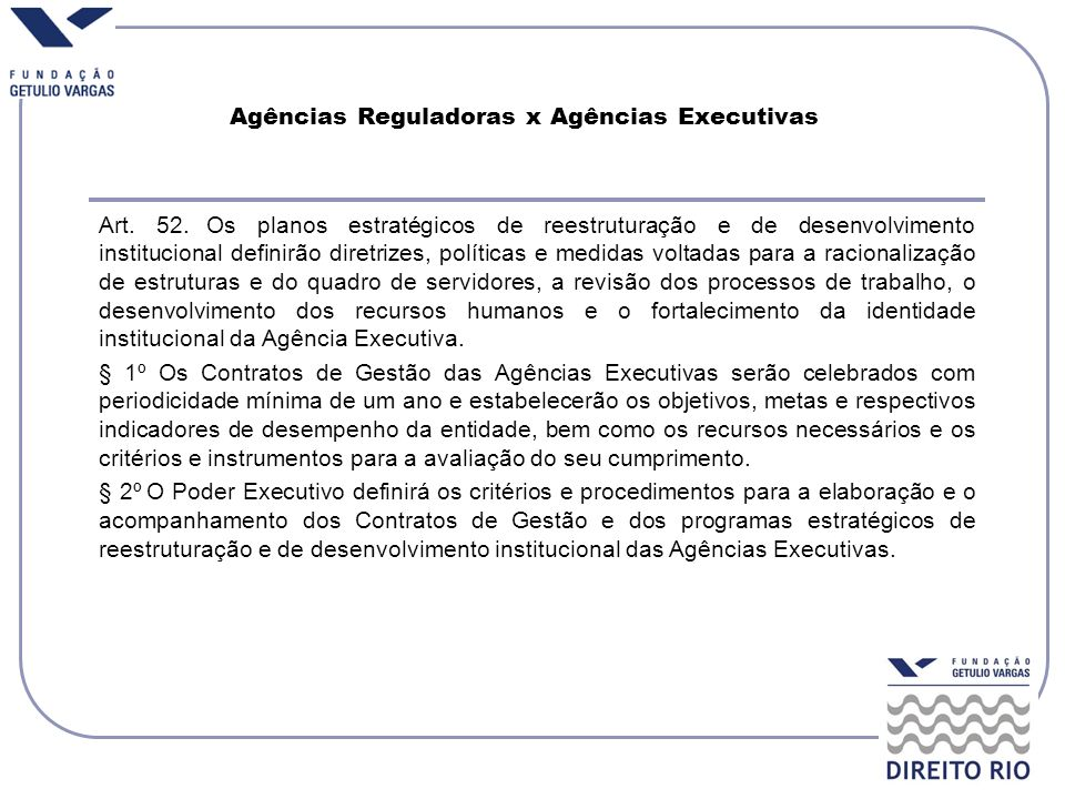 Agências Reguladoras x Agências Executivas Art. 52. Os planos estratégicos de reestruturação e de desenvolvimento institucional definirão diretrizes,