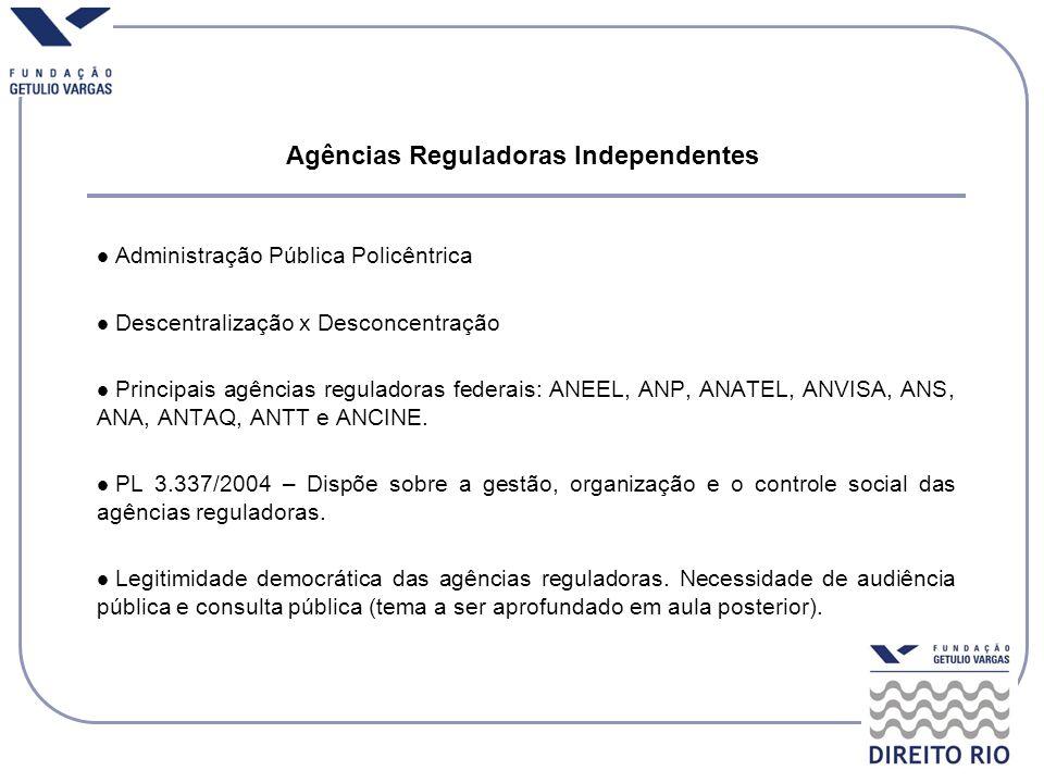 Agências Reguladoras Independentes Administração Pública Policêntrica Descentralização x Desconcentração Principais agências reguladoras federais: ANE