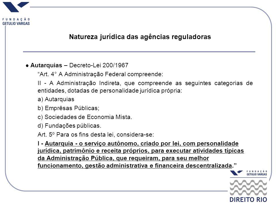 Natureza jurídica das agências reguladoras Autarquias – Decreto-Lei 200/1967 Art. 4° A Administração Federal compreende: II - A Administração Indireta