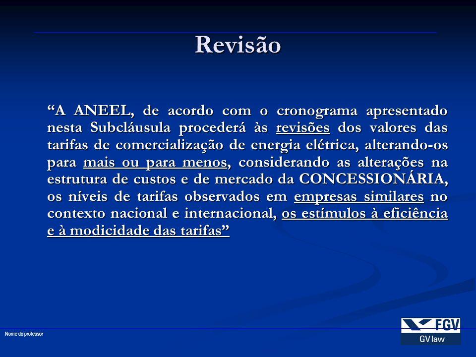 Revisão A ANEEL, de acordo com o cronograma apresentado nesta Subcláusula procederá às revisões dos valores das tarifas de comercialização de energia