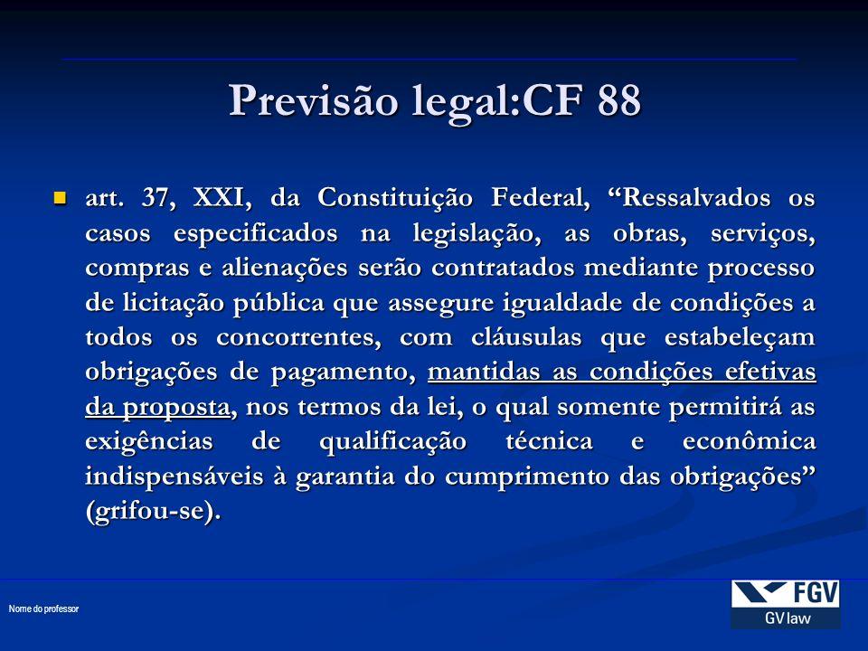 Previsão legal:CF 88 art. 37, XXI, da Constituição Federal, Ressalvados os casos especificados na legislação, as obras, serviços, compras e alienações