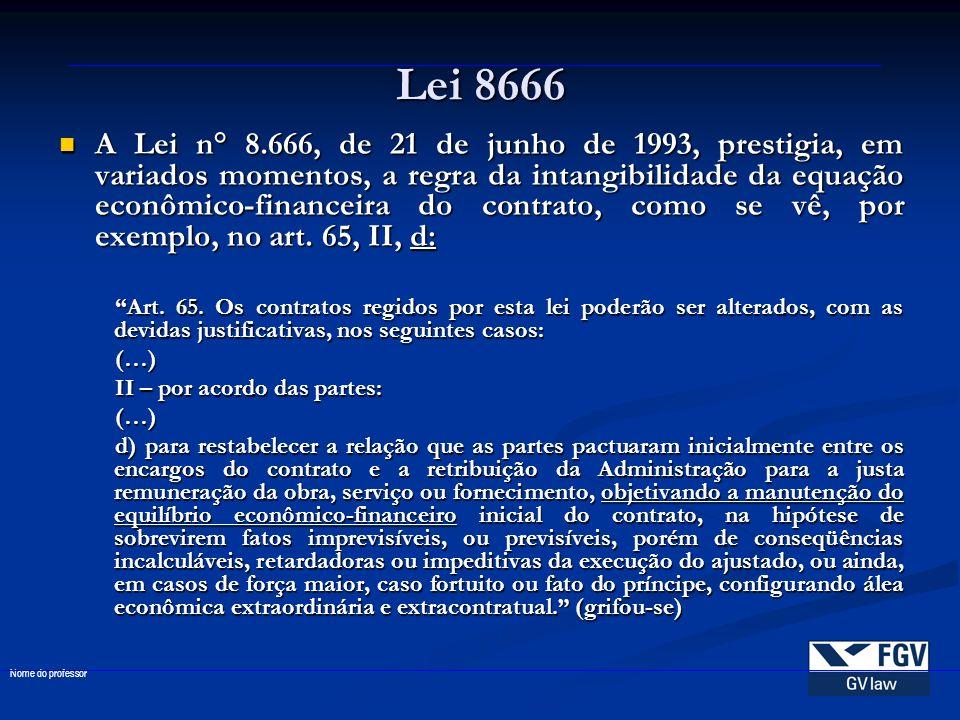 Lei 8666 A Lei n° 8.666, de 21 de junho de 1993, prestigia, em variados momentos, a regra da intangibilidade da equação econômico-financeira do contra