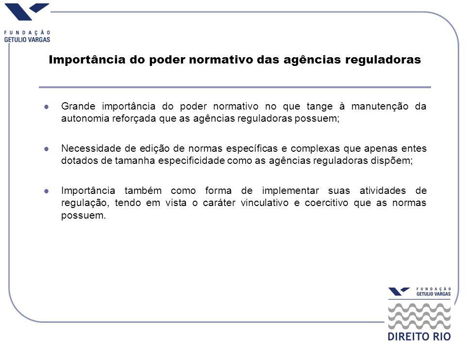 Importância do poder normativo das agências reguladoras Grande importância do poder normativo no que tange à manutenção da autonomia reforçada que as