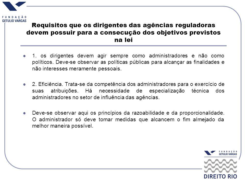 Requisitos que os dirigentes das agências reguladoras devem possuir para a consecução dos objetivos previstos na lei 1. os dirigentes devem agir sempr