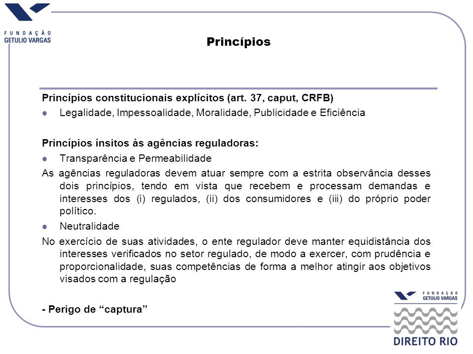 Princípios Princípios constitucionais explícitos (art. 37, caput, CRFB) Legalidade, Impessoalidade, Moralidade, Publicidade e Eficiência Princípios ín
